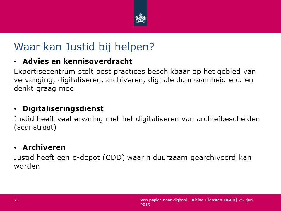 Van papier naar digitaal - Kleine Diensten DGRR| 25 juni 2015 Waar kan Justid bij helpen? Advies en kennisoverdracht Expertisecentrum stelt best pract