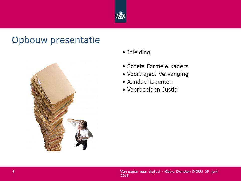 Van papier naar digitaal - Kleine Diensten DGRR| 25 juni 2015 Opbouw presentatie Inleiding Schets Formele kaders Voortraject Vervanging Aandachtspunte