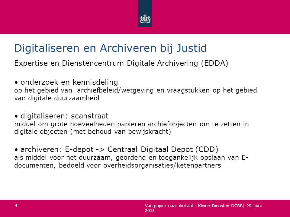 Van papier naar digitaal - Kleine Diensten DGRR| 25 juni 2015 Digitaliseren en Archiveren bij Justid Expertise en Dienstencentrum Digitale Archivering