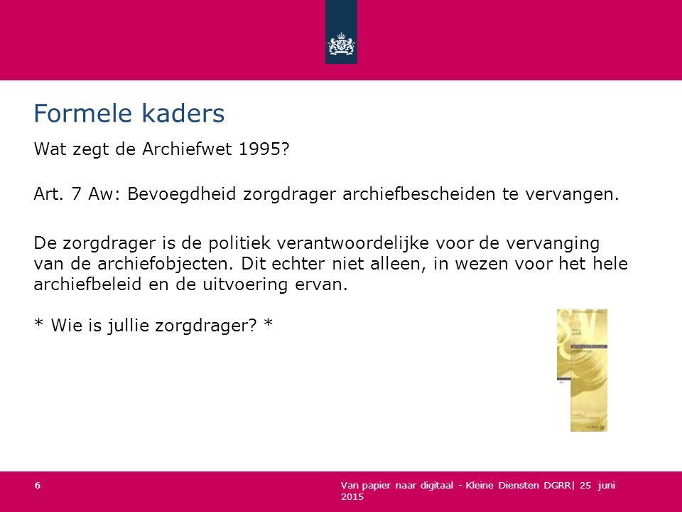 Van papier naar digitaal - Kleine Diensten DGRR| 25 juni 2015 Formele kaders Wat zegt de Archiefwet 1995.