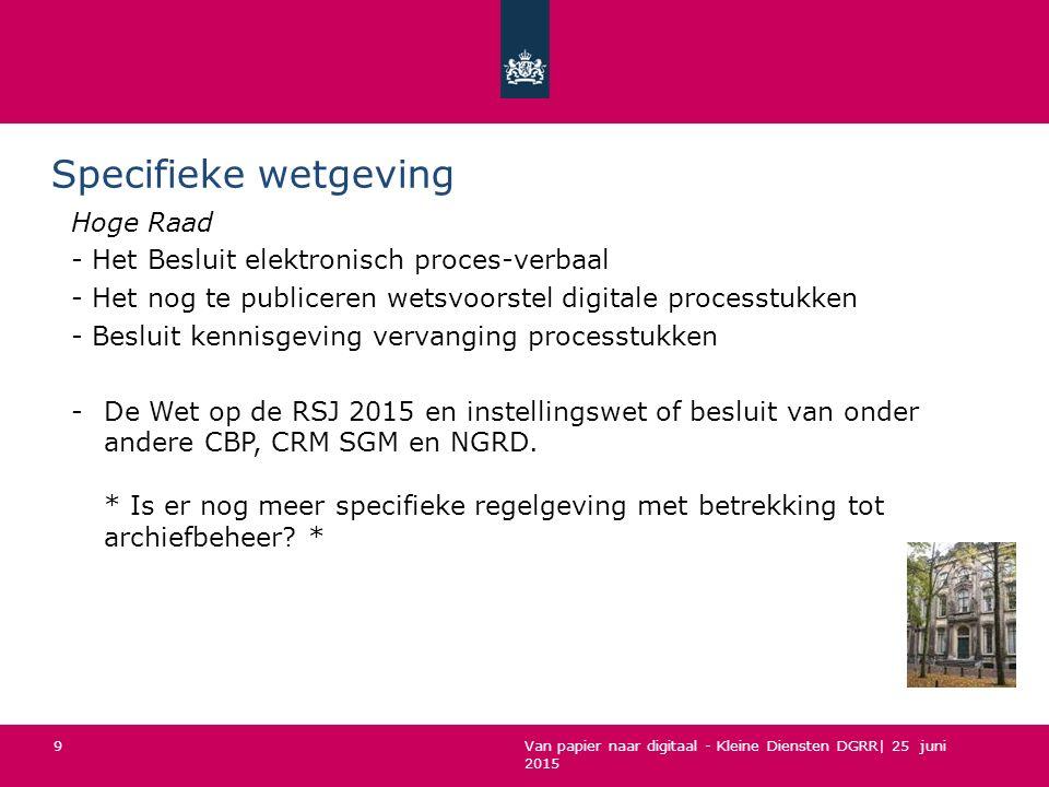 Van papier naar digitaal - Kleine Diensten DGRR| 25 juni 2015 Specifieke wetgeving Hoge Raad - Het Besluit elektronisch proces-verbaal - Het nog te pu