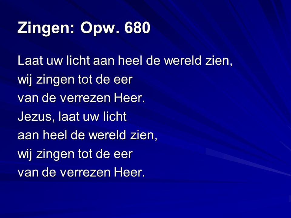 Zingen: Opw. 680 Laat uw licht aan heel de wereld zien, wij zingen tot de eer van de verrezen Heer.