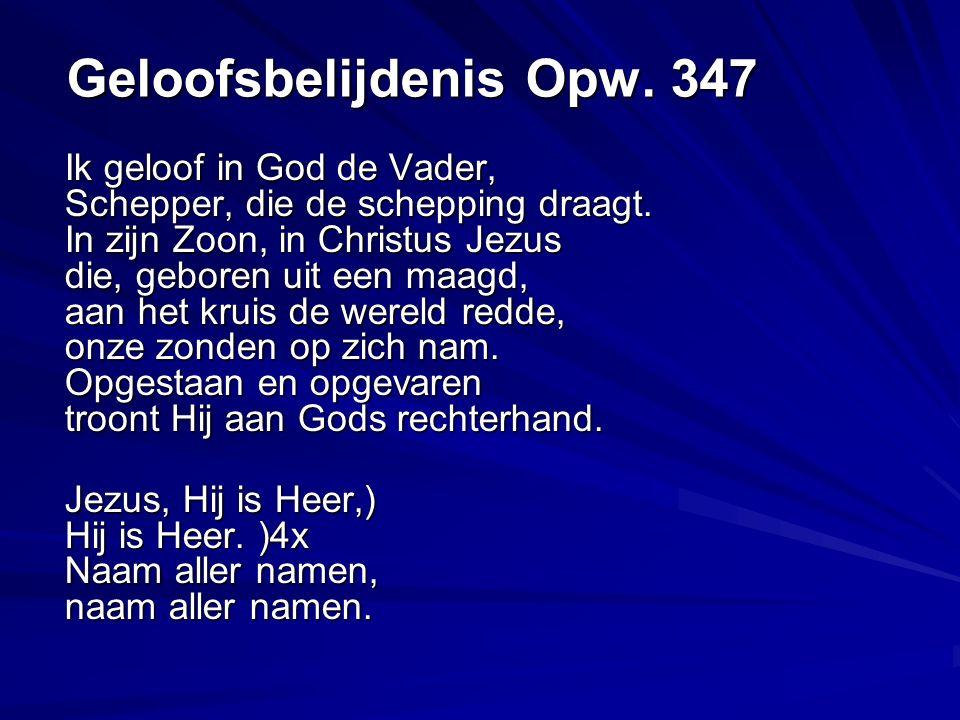 Geloofsbelijdenis Opw.347 Ik geloof in God de Vader, Schepper, die de schepping draagt.