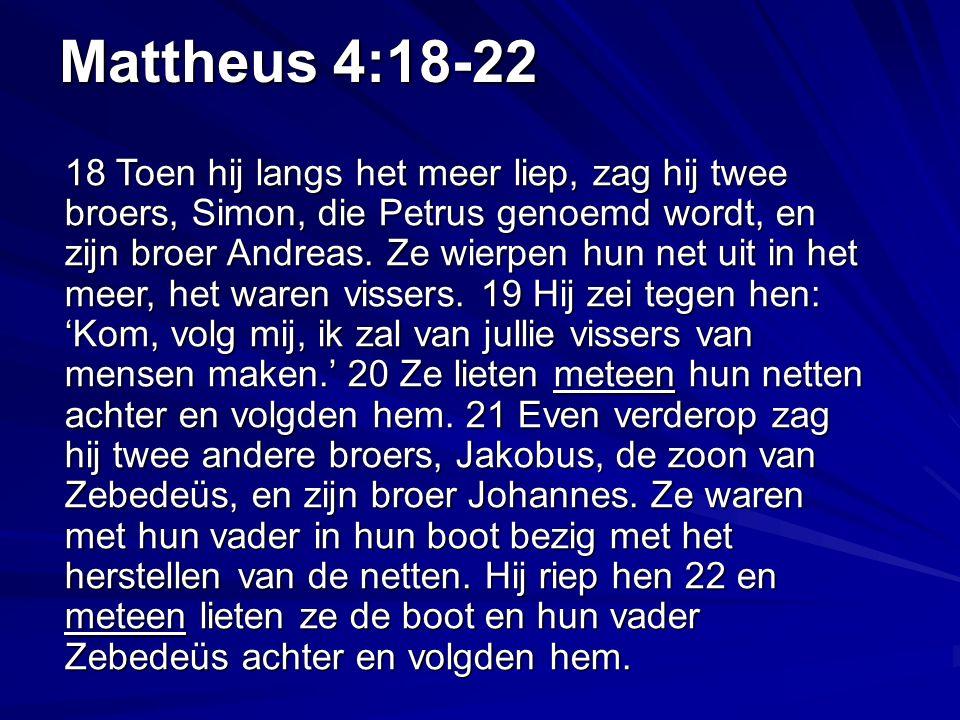 Mattheus 4:18-22 18 Toen hij langs het meer liep, zag hij twee broers, Simon, die Petrus genoemd wordt, en zijn broer Andreas.