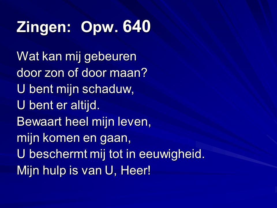 Zingen: Opw. 640 Wat kan mij gebeuren door zon of door maan.