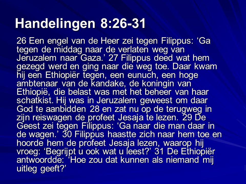 Handelingen 8:26-31 26 Een engel van de Heer zei tegen Filippus: 'Ga tegen de middag naar de verlaten weg van Jeruzalem naar Gaza.' 27 Filippus deed wat hem gezegd werd en ging naar die weg toe.