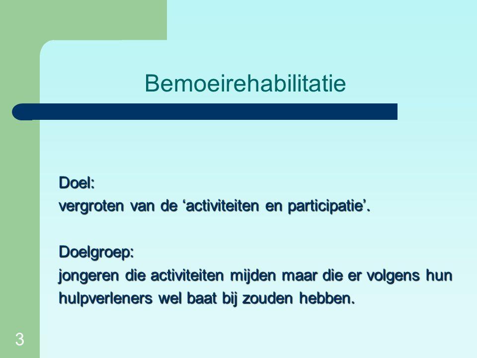 3 Bemoeirehabilitatie Doel: vergroten van de 'activiteiten en participatie'.