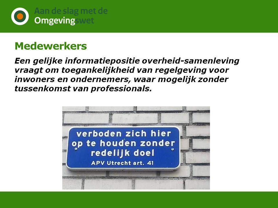 Medewerkers Een gelijke informatiepositie overheid-samenleving vraagt om toegankelijkheid van regelgeving voor inwoners en ondernemers, waar mogelijk
