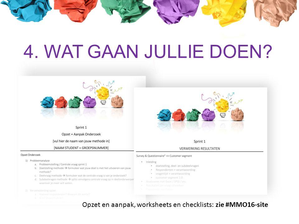 4. WAT GAAN JULLIE DOEN Opzet en aanpak, worksheets en checklists: zie #MMO16-site