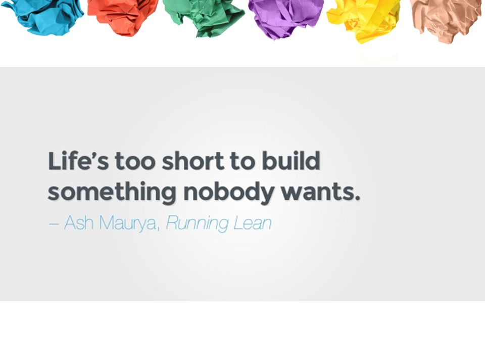 1. INLEIDING LIFE IS TOO SHORT TO BUILD SOMETHING NOBODY WANTS.