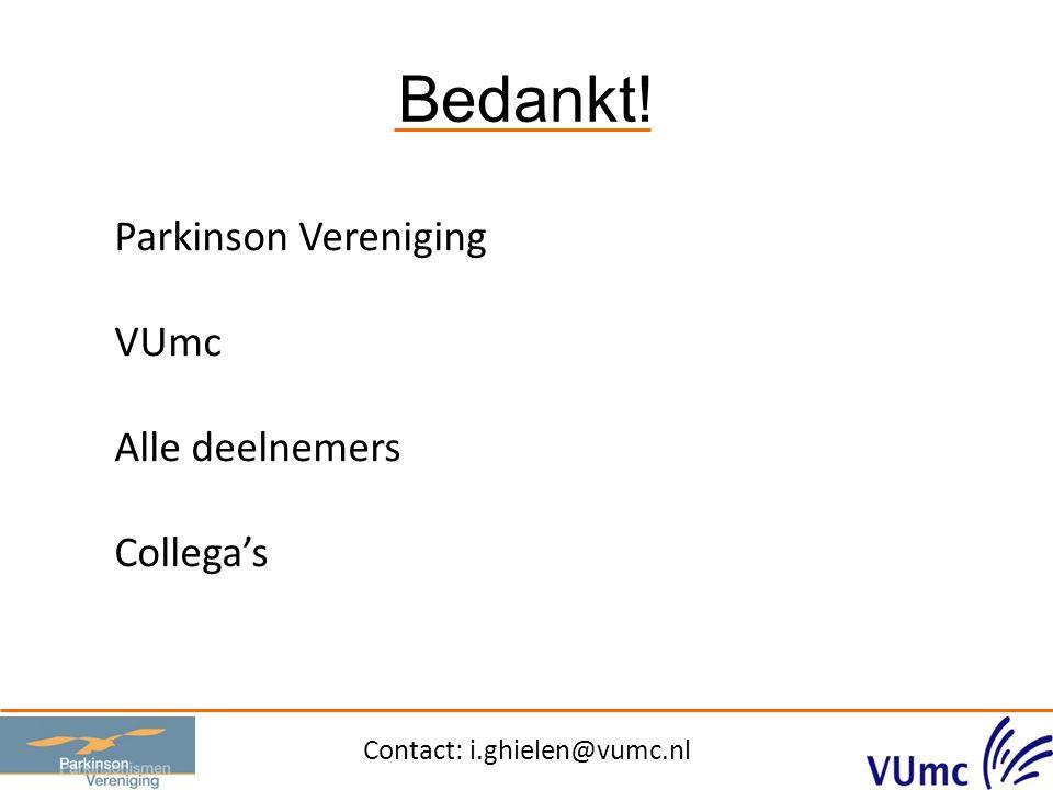 Bedankt! Contact: i.ghielen@vumc.nl Parkinson Vereniging VUmc Alle deelnemers Collega's
