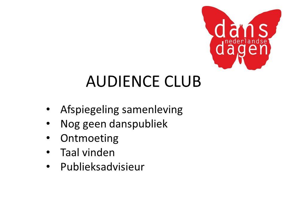 AUDIENCE CLUB Afspiegeling samenleving Nog geen danspubliek Ontmoeting Taal vinden Publieksadvisieur