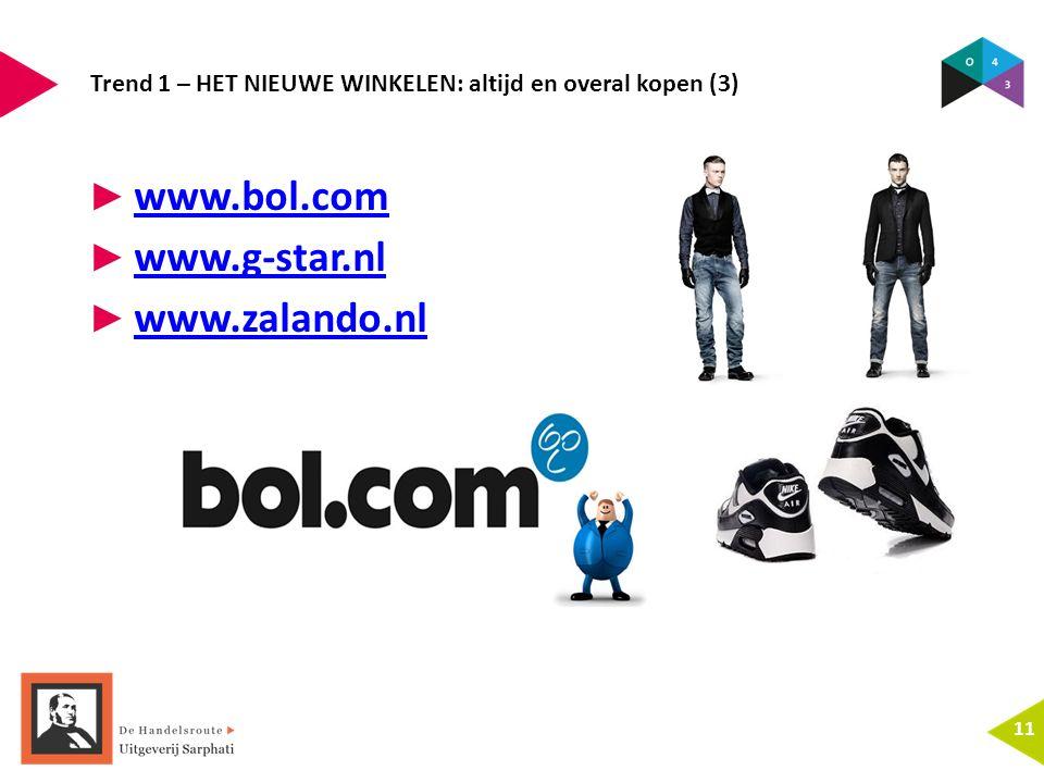 Trend 1 – HET NIEUWE WINKELEN: altijd en overal kopen (3) 11 ► www.bol.com www.bol.com ► www.g-star.nl www.g-star.nl ► www.zalando.nl www.zalando.nl
