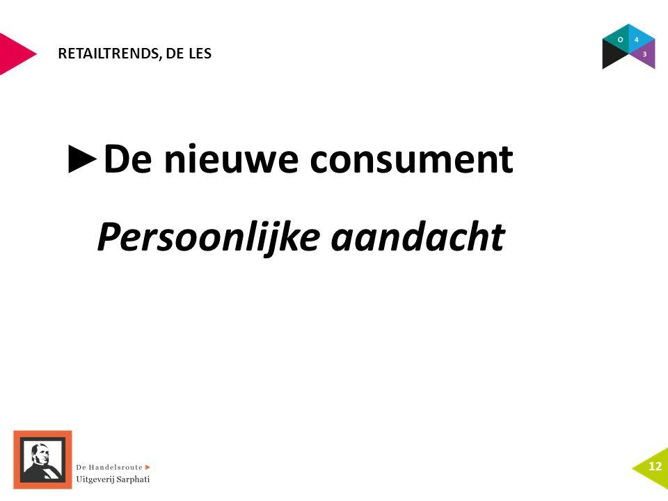 RETAILTRENDS, DE LES 12 ► De nieuwe consument Persoonlijke aandacht