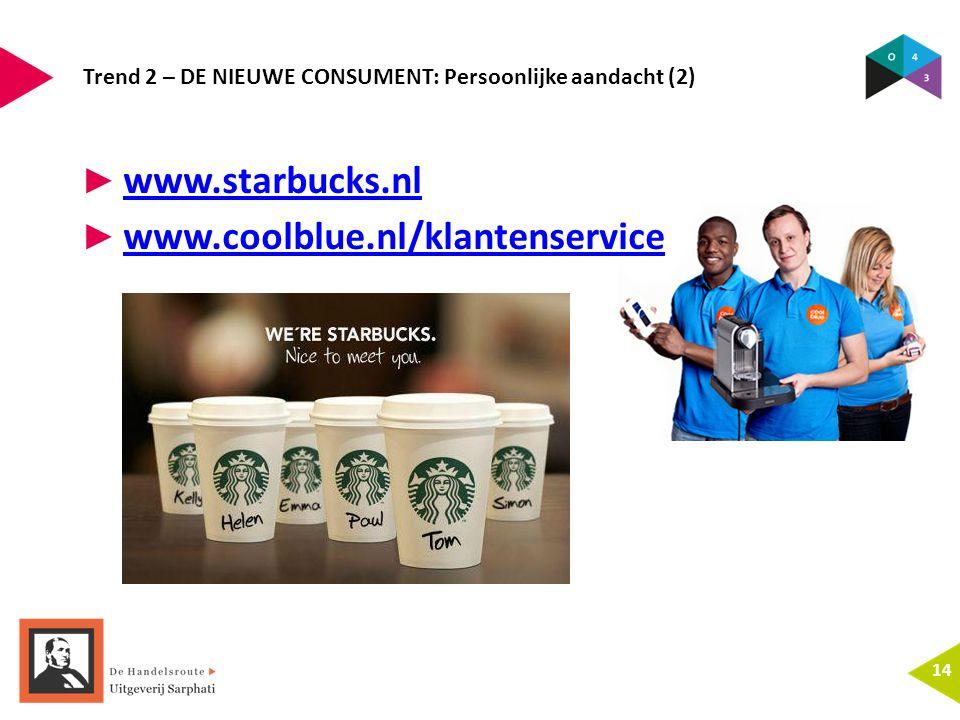 Trend 2 – DE NIEUWE CONSUMENT: Persoonlijke aandacht (2) 14 ► www.starbucks.nl www.starbucks.nl ► www.coolblue.nl/klantenservice www.coolblue.nl/klant