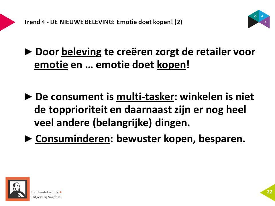 Trend 4 - DE NIEUWE BELEVING: Emotie doet kopen! (2) 22 ► Door beleving te creëren zorgt de retailer voor emotie en … emotie doet kopen! ► De consumen