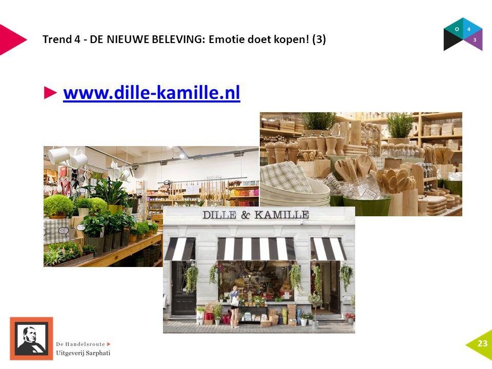 Trend 4 - DE NIEUWE BELEVING: Emotie doet kopen! (3) 23 ► www.dille-kamille.nl www.dille-kamille.nl