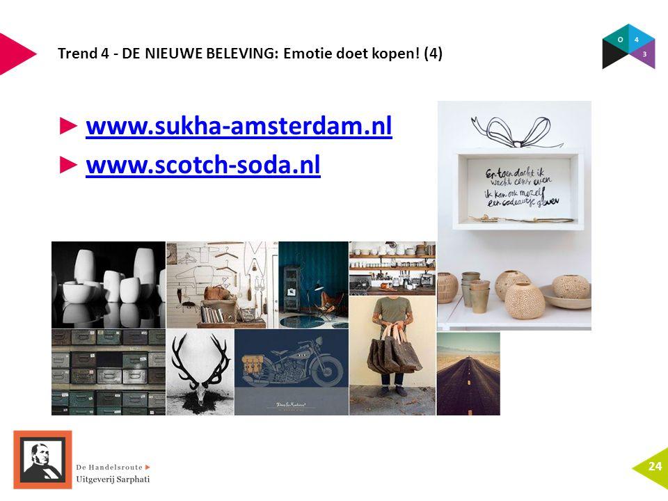 Trend 4 - DE NIEUWE BELEVING: Emotie doet kopen! (4) 24 ► www.sukha-amsterdam.nl www.sukha-amsterdam.nl ► www.scotch-soda.nl www.scotch-soda.nl