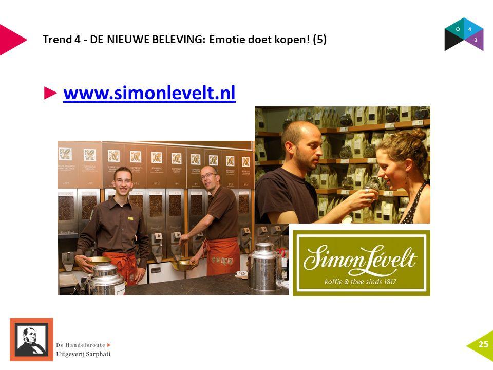 Trend 4 - DE NIEUWE BELEVING: Emotie doet kopen! (5) 25 ► www.simonlevelt.nl www.simonlevelt.nl