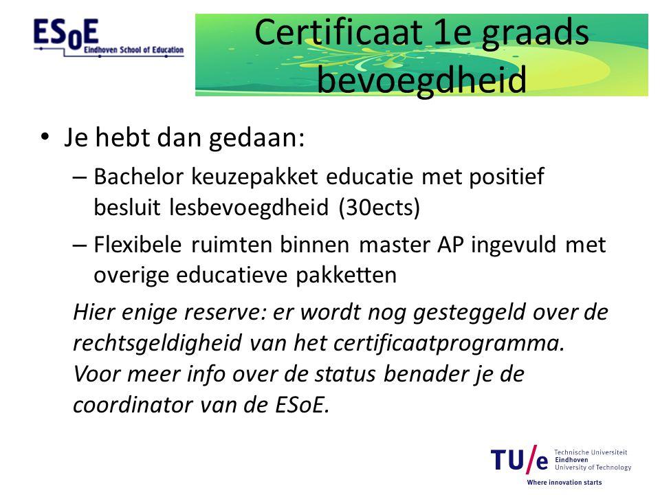 Certificaat 1e graads bevoegdheid Je hebt dan gedaan: – Bachelor keuzepakket educatie met positief besluit lesbevoegdheid (30ects) – Flexibele ruimten