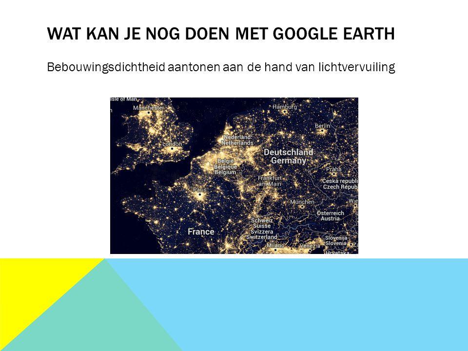 WAT KAN JE NOG DOEN MET GOOGLE EARTH Bebouwingsdichtheid aantonen aan de hand van lichtvervuiling