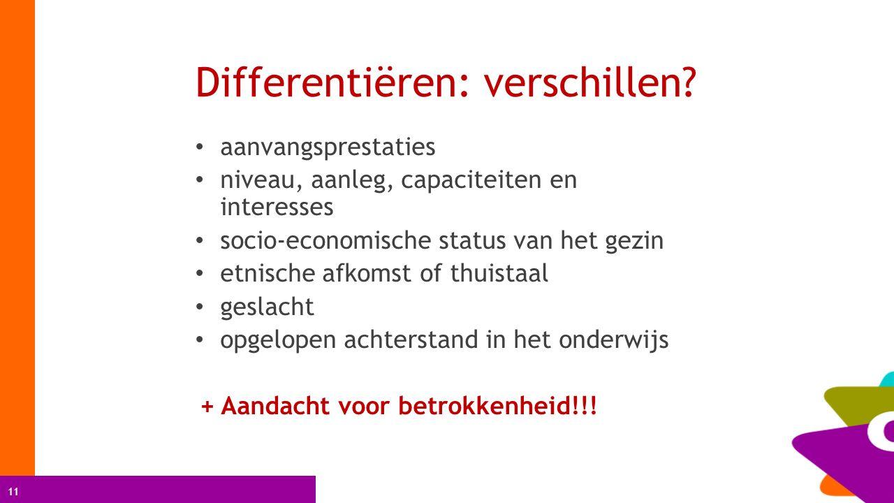 11 Differentiëren: verschillen? aanvangsprestaties niveau, aanleg, capaciteiten en interesses socio-economische status van het gezin etnische afkomst