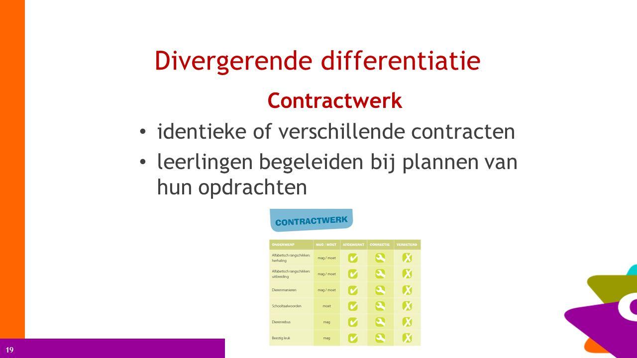 19 Divergerende differentiatie Contractwerk identieke of verschillende contracten leerlingen begeleiden bij plannen van hun opdrachten