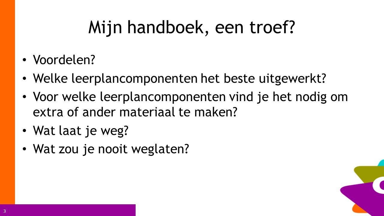 3 Mijn handboek, een troef? Voordelen? Welke leerplancomponenten het beste uitgewerkt? Voor welke leerplancomponenten vind je het nodig om extra of an