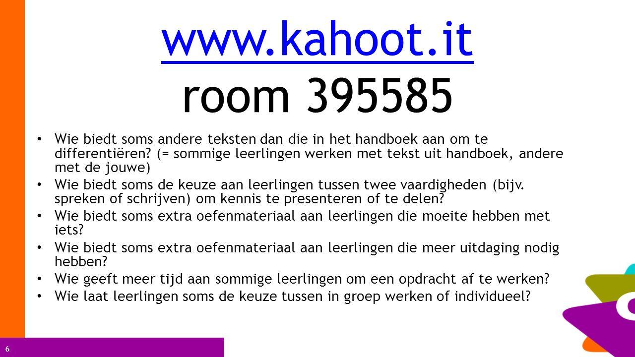 6 www.kahoot.it www.kahoot.it room 395585 Wie biedt soms andere teksten dan die in het handboek aan om te differentiëren? (= sommige leerlingen werken