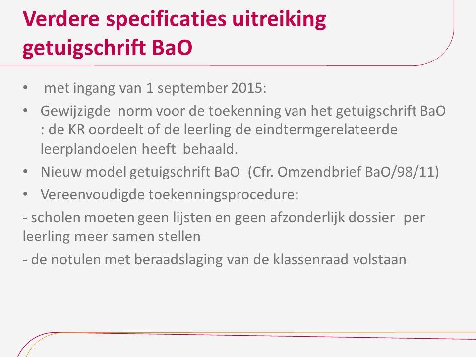 Verdere specificaties uitreiking getuigschrift BaO met ingang van 1 september 2015: Gewijzigde norm voor de toekenning van het getuigschrift BaO : de KR oordeelt of de leerling de eindtermgerelateerde leerplandoelen heeft behaald.