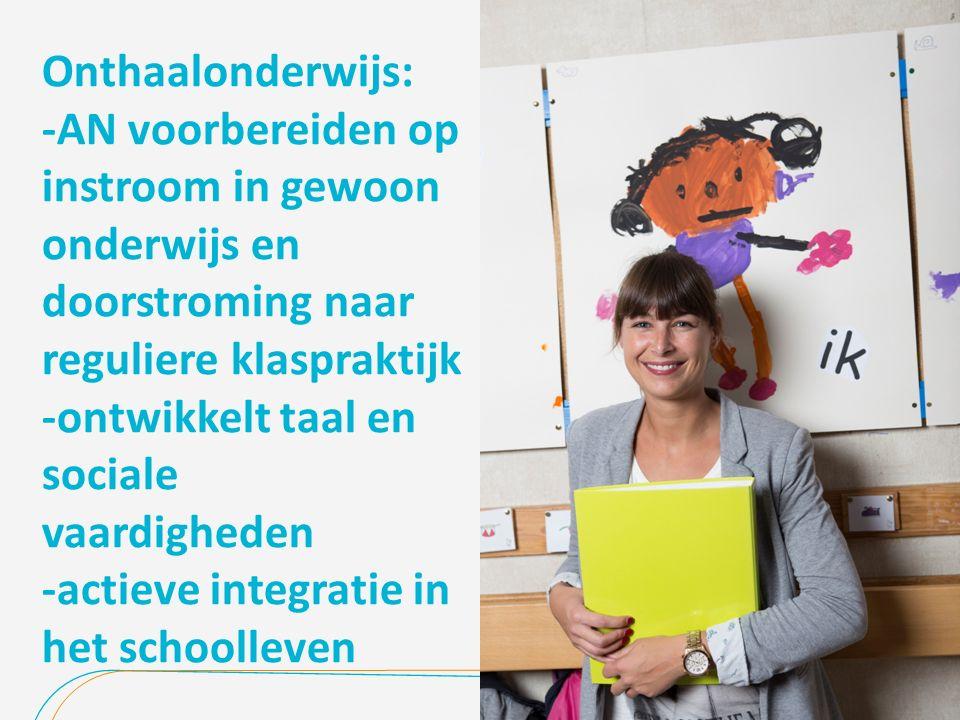 Onthaalonderwijs: -AN voorbereiden op instroom in gewoon onderwijs en doorstroming naar reguliere klaspraktijk -ontwikkelt taal en sociale vaardigheden -actieve integratie in het schoolleven