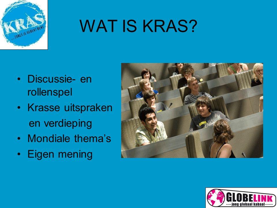WAT IS KRAS Discussie- en rollenspel Krasse uitspraken en verdieping Mondiale thema's Eigen mening
