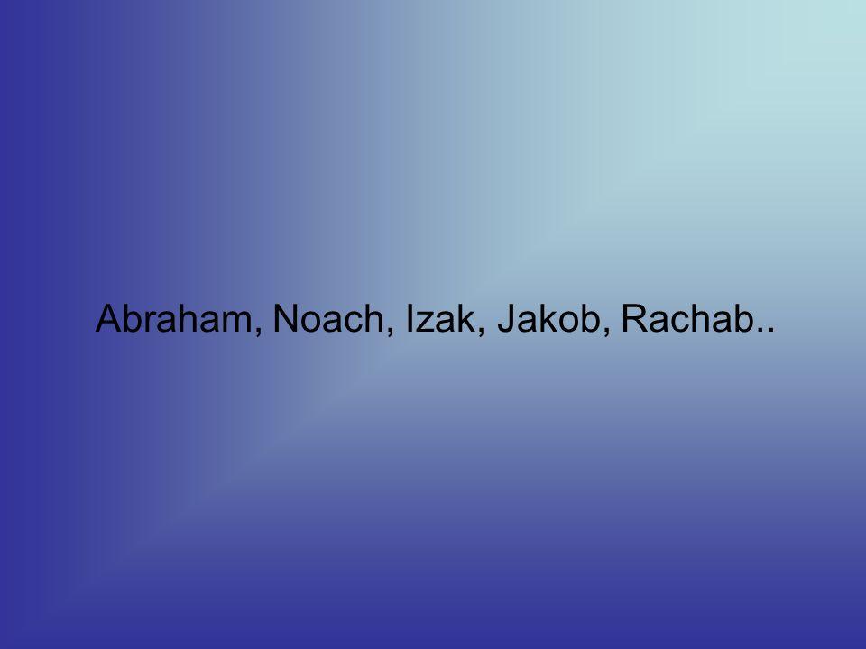 Abraham, Noach, Izak, Jakob, Rachab..