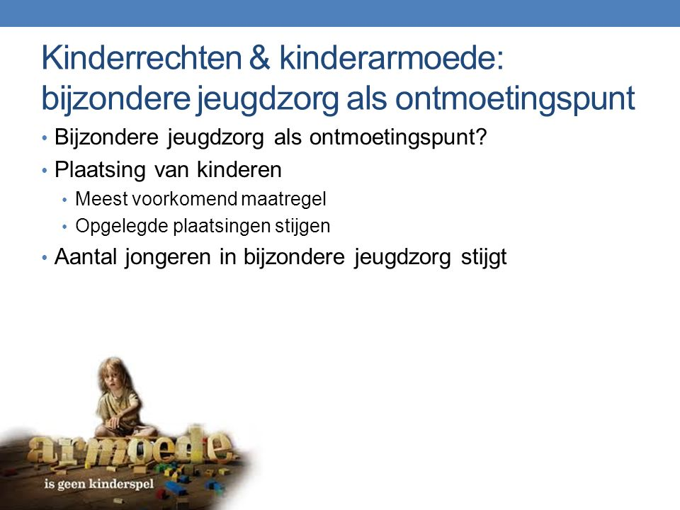 Kinderrechten & kinderarmoede: bijzondere jeugdzorg als ontmoetingspunt Bijzondere jeugdzorg als ontmoetingspunt.