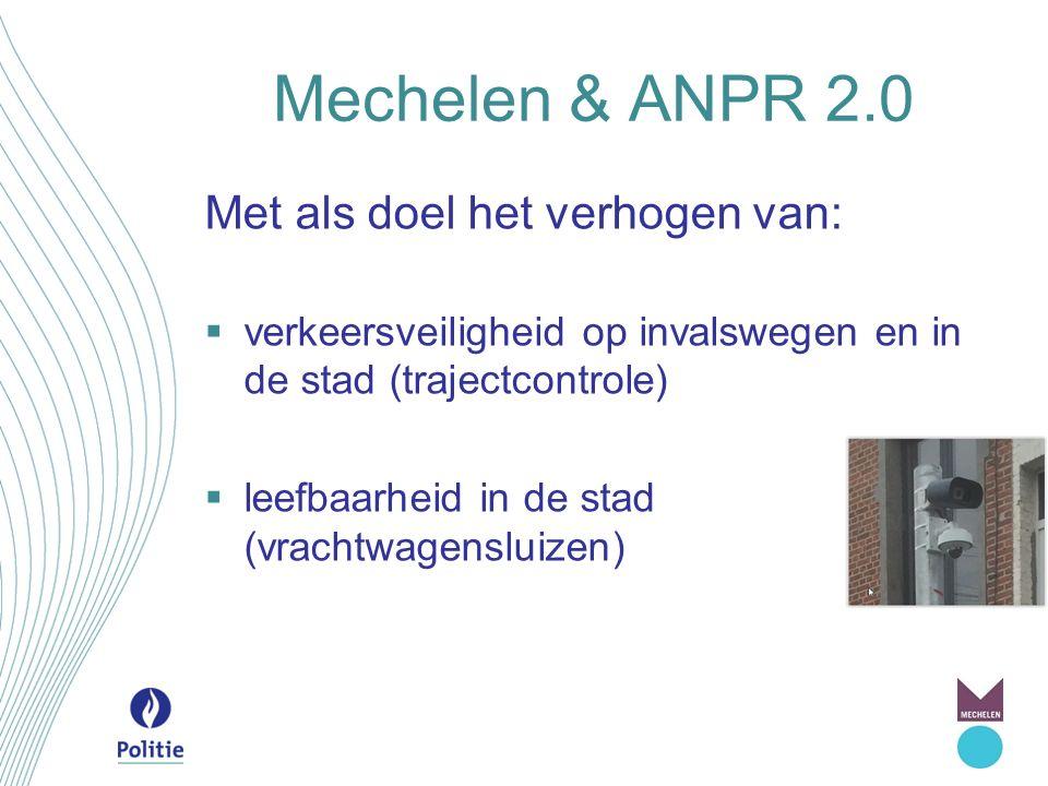 Mechelen & ANPR 2.0 Met als doel het verhogen van:  verkeersveiligheid op invalswegen en in de stad (trajectcontrole)  leefbaarheid in de stad (vrac