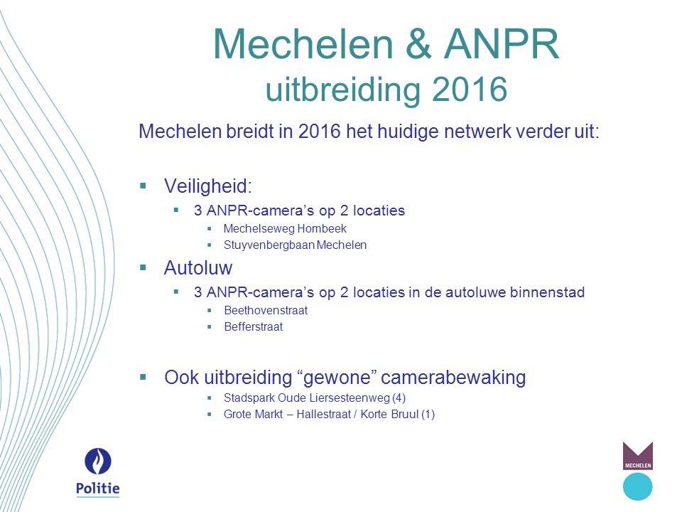 Mechelen & ANPR uitbreiding 2016 Mechelen breidt in 2016 het huidige netwerk verder uit:  Veiligheid:  3 ANPR-camera's op 2 locaties  Mechelseweg H