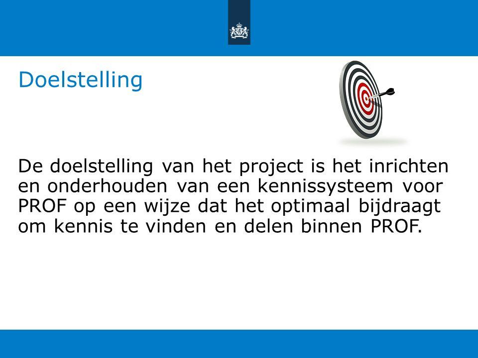 Doelstelling De doelstelling van het project is het inrichten en onderhouden van een kennissysteem voor PROF op een wijze dat het optimaal bijdraagt om kennis te vinden en delen binnen PROF.