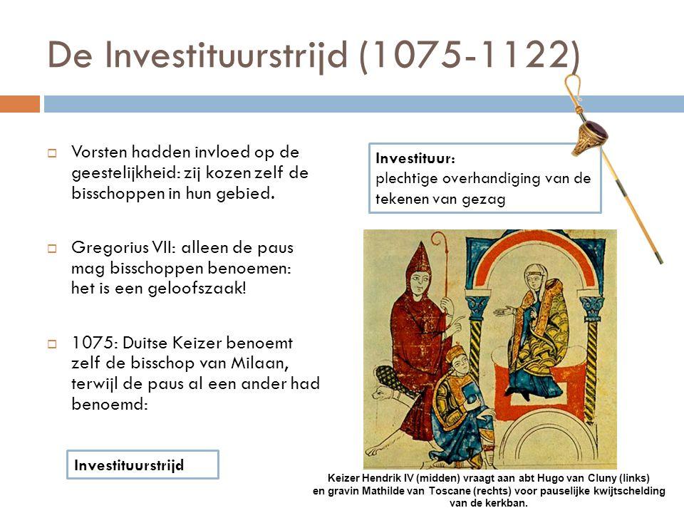 De Investituurstrijd (1075-1122)  Vorsten hadden invloed op de geestelijkheid: zij kozen zelf de bisschoppen in hun gebied.