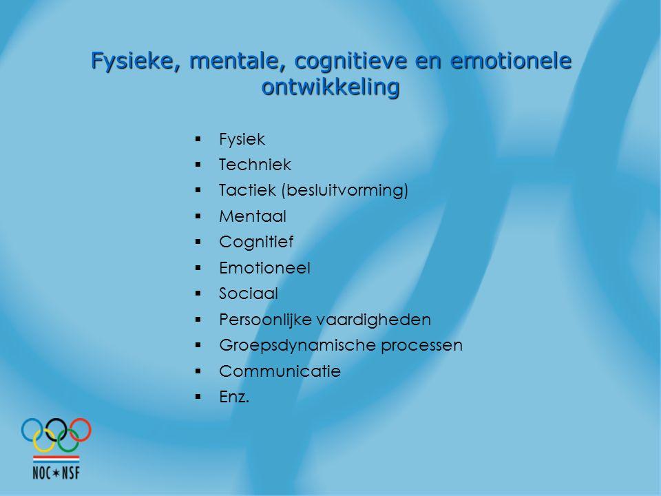 Fysieke, mentale, cognitieve en emotionele ontwikkeling  Fysiek  Techniek  Tactiek (besluitvorming)  Mentaal  Cognitief  Emotioneel  Sociaal 