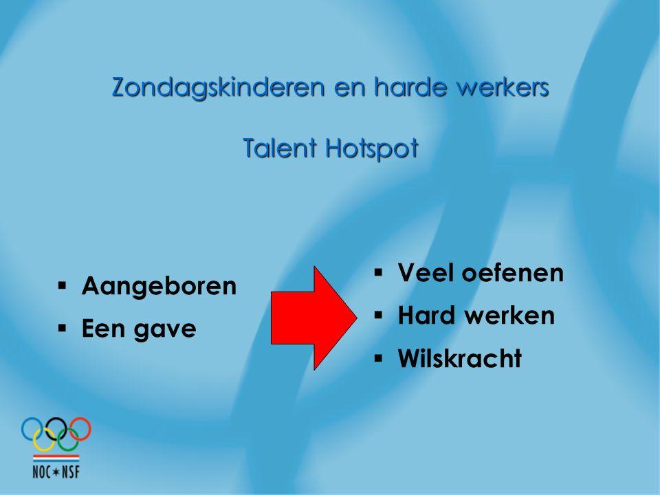 Zondagskinderen en harde werkers Talent Hotspot  Aangeboren  Een gave  Veel oefenen  Hard werken  Wilskracht