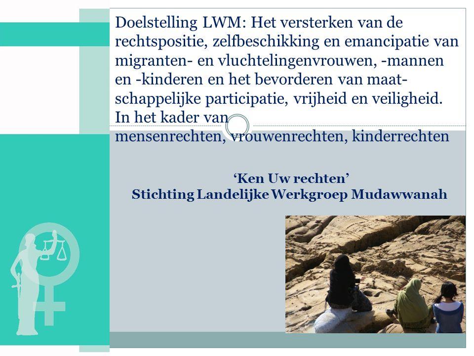 StichtingLandelijke Werkgroep Mudawwanah (2000) 8 oktober 2015 Samira Bouddount en Joke Verkuijlen Workshop 'Ken uw rechten' Over de Mudawwanah-Familierecht.Wat is de impact van het Marokkaans en Nederlands familie-recht op het leven van mensen m.b.t.