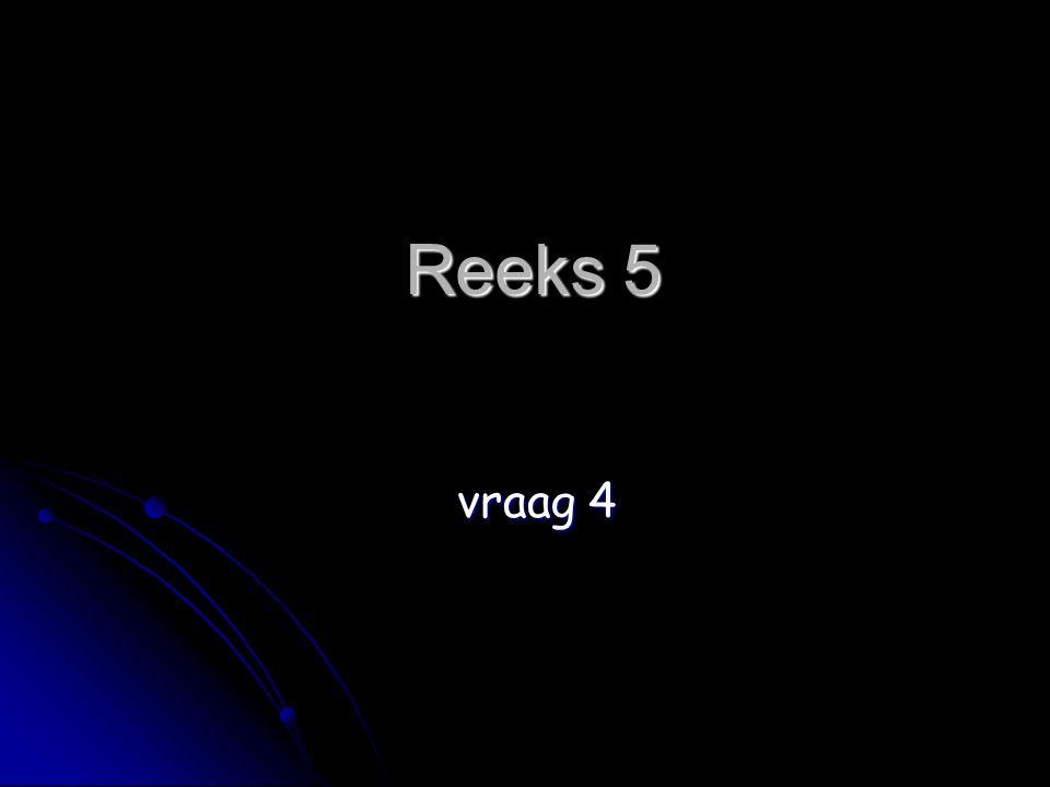 Reeks 5 vraag 4