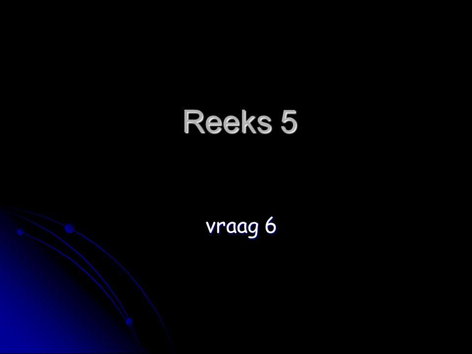 Reeks 5 vraag 6