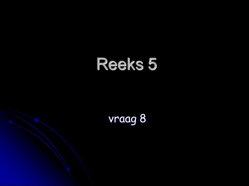 Reeks 5 vraag 8