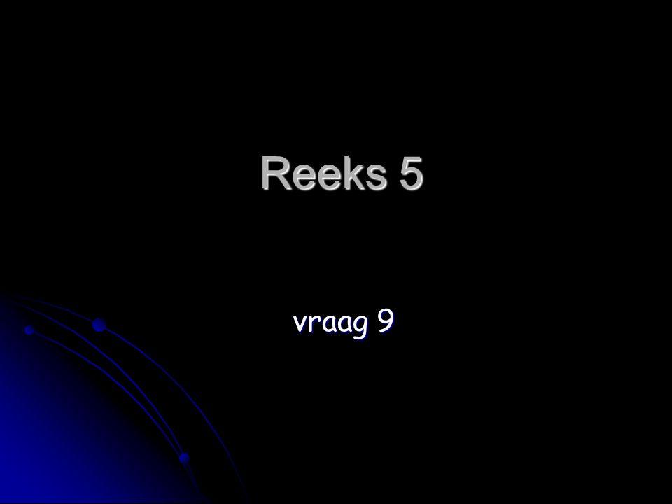 Reeks 5 vraag 9