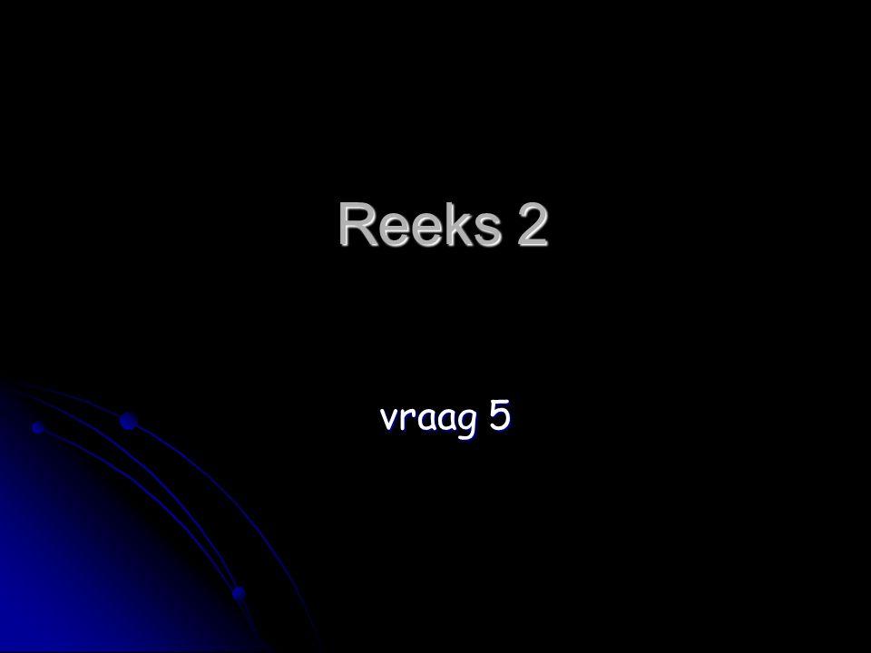 Reeks 2 vraag 5