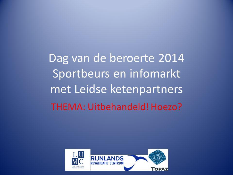 Dag van de beroerte 2014 Sportbeurs en infomarkt met Leidse ketenpartners THEMA: Uitbehandeld.