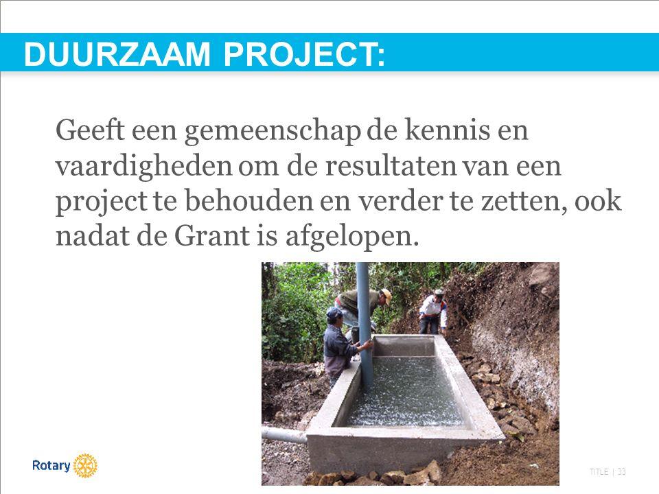 TITLE | 33 Geeft een gemeenschap de kennis en vaardigheden om de resultaten van een project te behouden en verder te zetten, ook nadat de Grant is afg