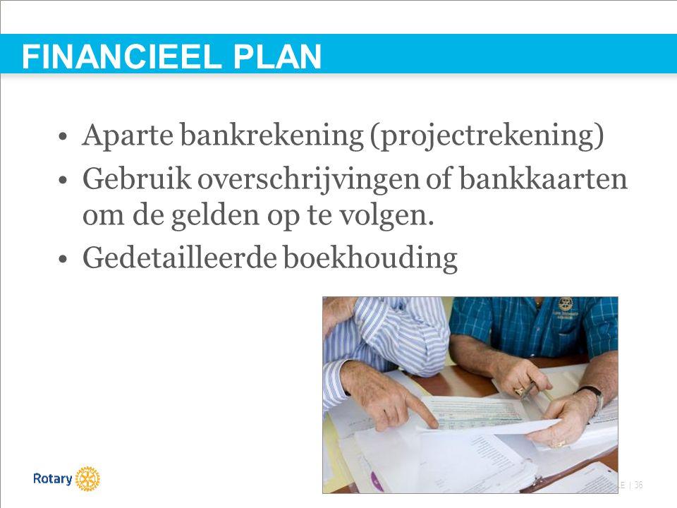 TITLE | 36 Aparte bankrekening (projectrekening) Gebruik overschrijvingen of bankkaarten om de gelden op te volgen. Gedetailleerde boekhouding FINANCI
