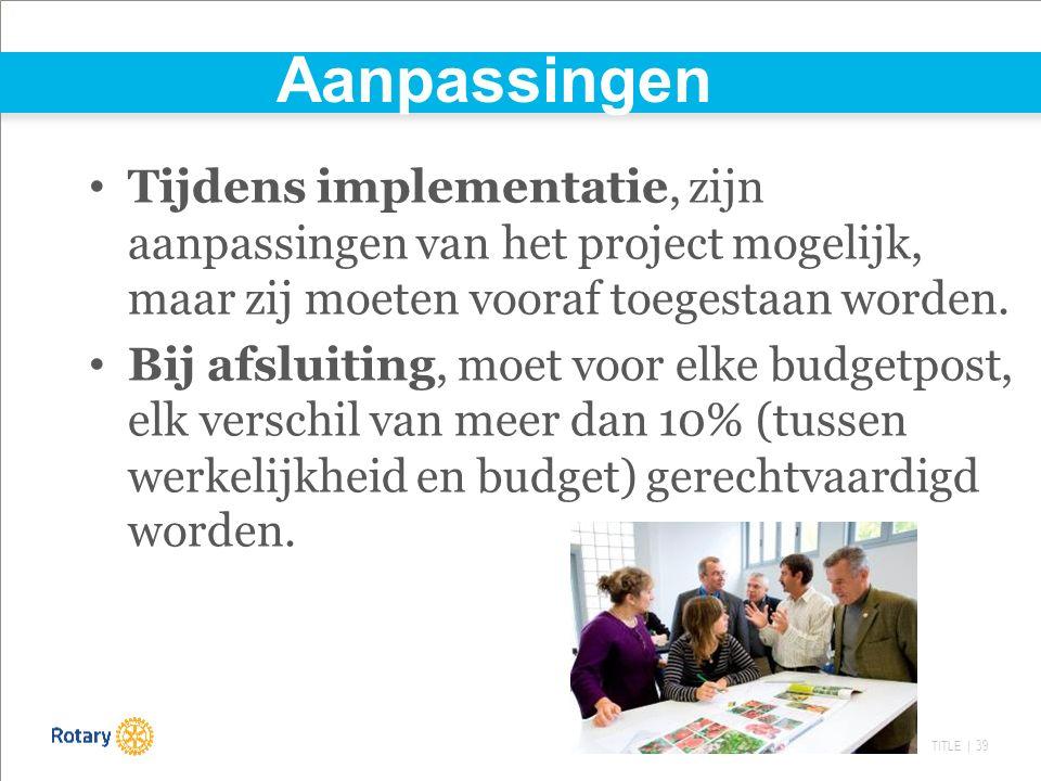 TITLE | 39 Aanpassingen Tijdens implementatie, zijn aanpassingen van het project mogelijk, maar zij moeten vooraf toegestaan worden. Bij afsluiting, m
